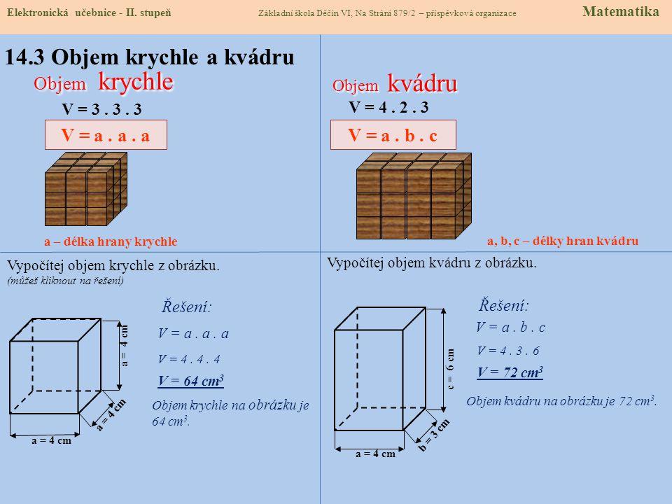 V = a.a. aV = a. b. c 14.3 Objem krychle a kvádru Objem krychle V = 3.
