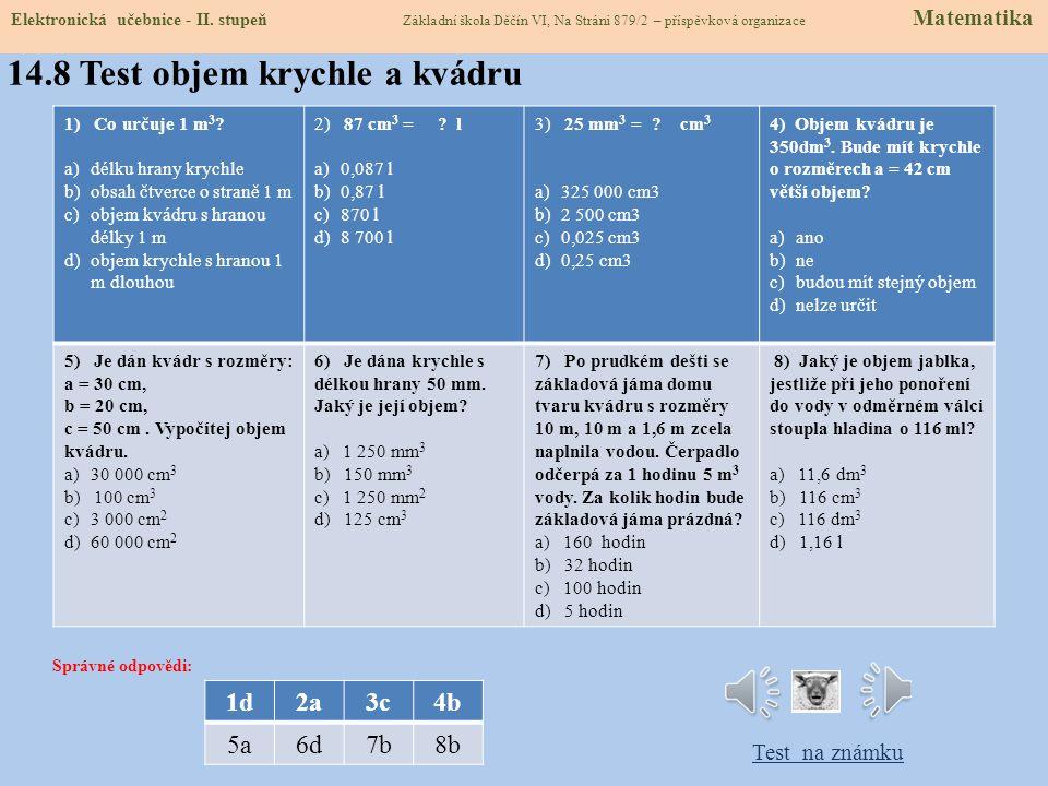 14.8 Test objem krychle a kvádru Správné odpovědi: Test na známku 1d2a3c4b 5a6d7b8b 1) Co určuje 1 m 3 .