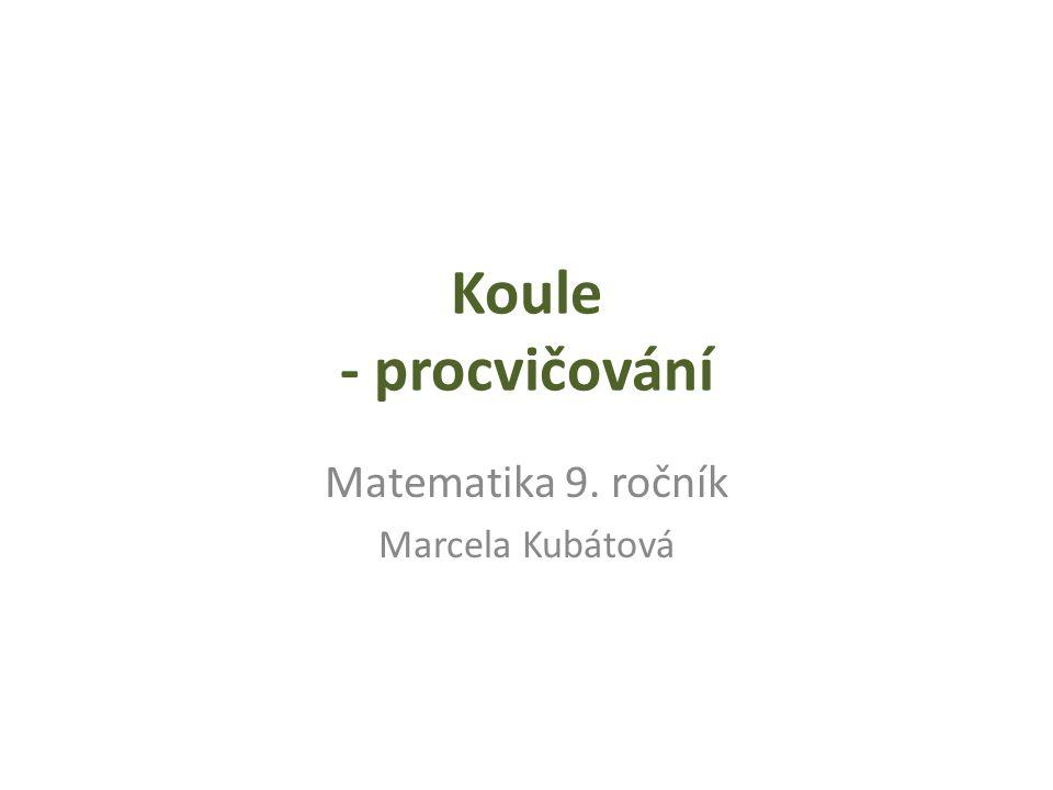 Koule - procvičování Matematika 9. ročník Marcela Kubátová