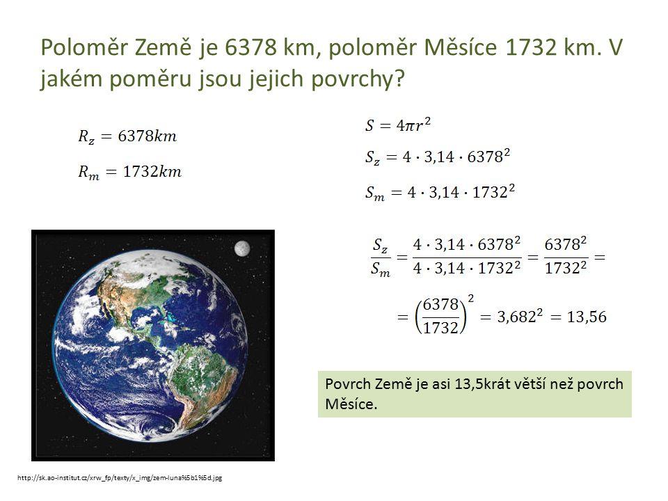 Poloměr Země je 6378 km, poloměr Měsíce 1732 km. V jakém poměru jsou jejich povrchy? Povrch Země je asi 13,5krát větší než povrch Měsíce. http://sk.ao
