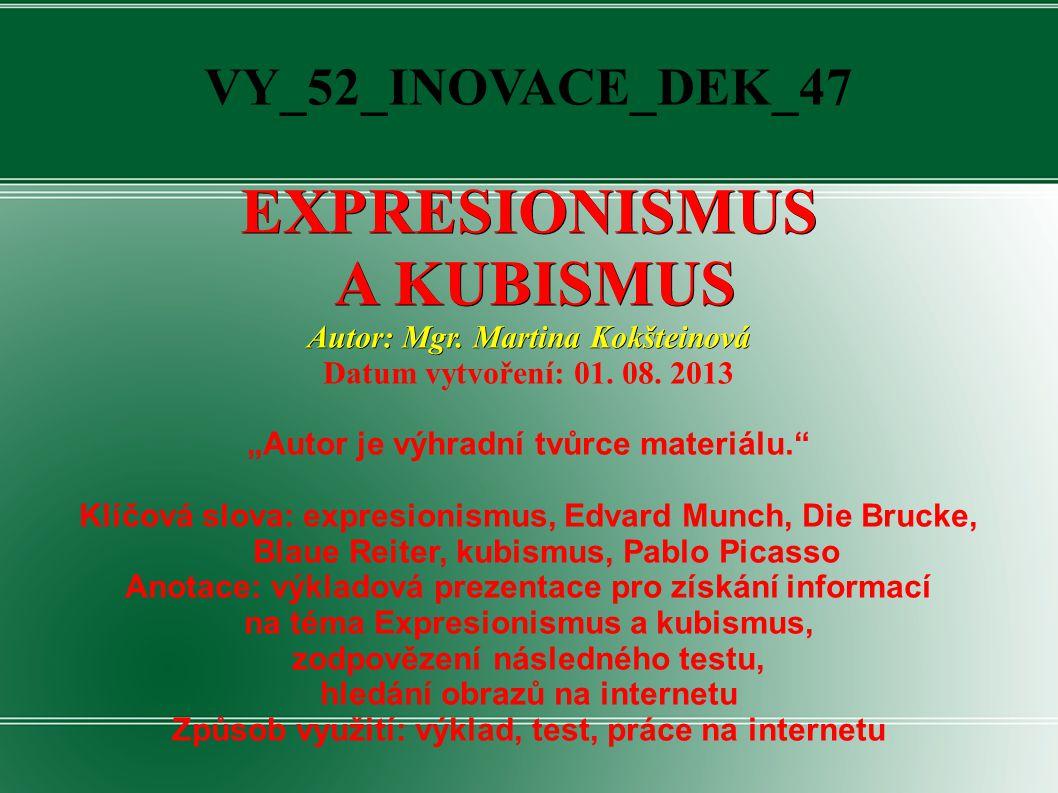 """VY_52_INOVACE_DEK_47EXPRESIONISMUS A KUBISMUS A KUBISMUS Autor: Mgr. Martina Kokšteinová Datum vytvoření: 01. 08. 2013 """"Autor je výhradní tvůrce mater"""