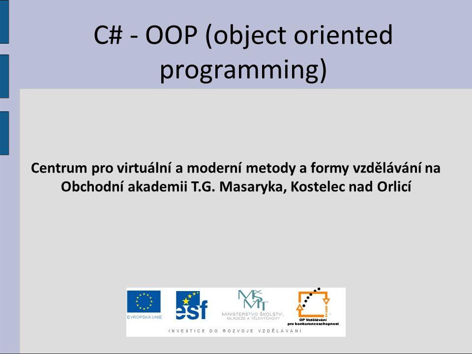 C# - OOP (object oriented programming) Centrum pro virtuální a moderní metody a formy vzdělávání na Obchodní akademii T.G. Masaryka, Kostelec nad Orli