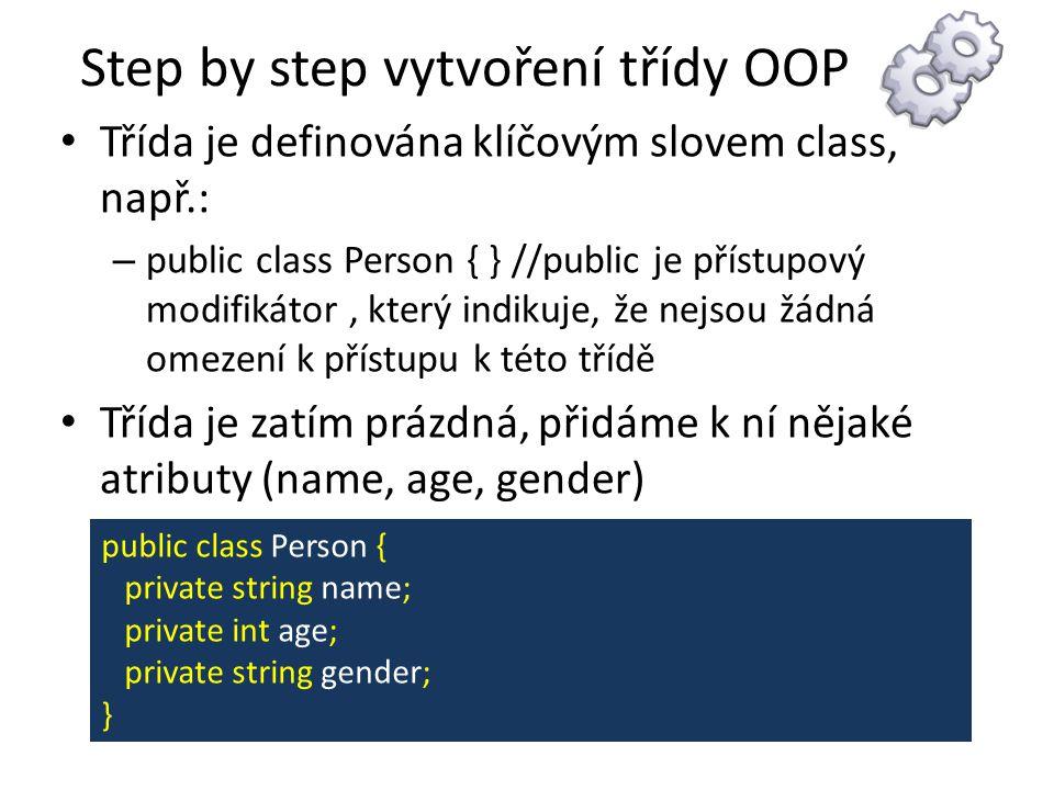 Step by step vytvoření třídy OOP Třída je definována klíčovým slovem class, např.: – public class Person { } //public je přístupový modifikátor, který