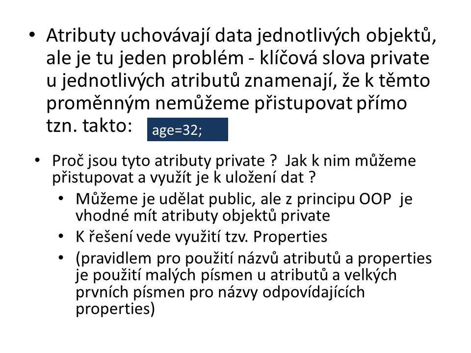 Atributy uchovávají data jednotlivých objektů, ale je tu jeden problém - klíčová slova private u jednotlivých atributů znamenají, že k těmto proměnným