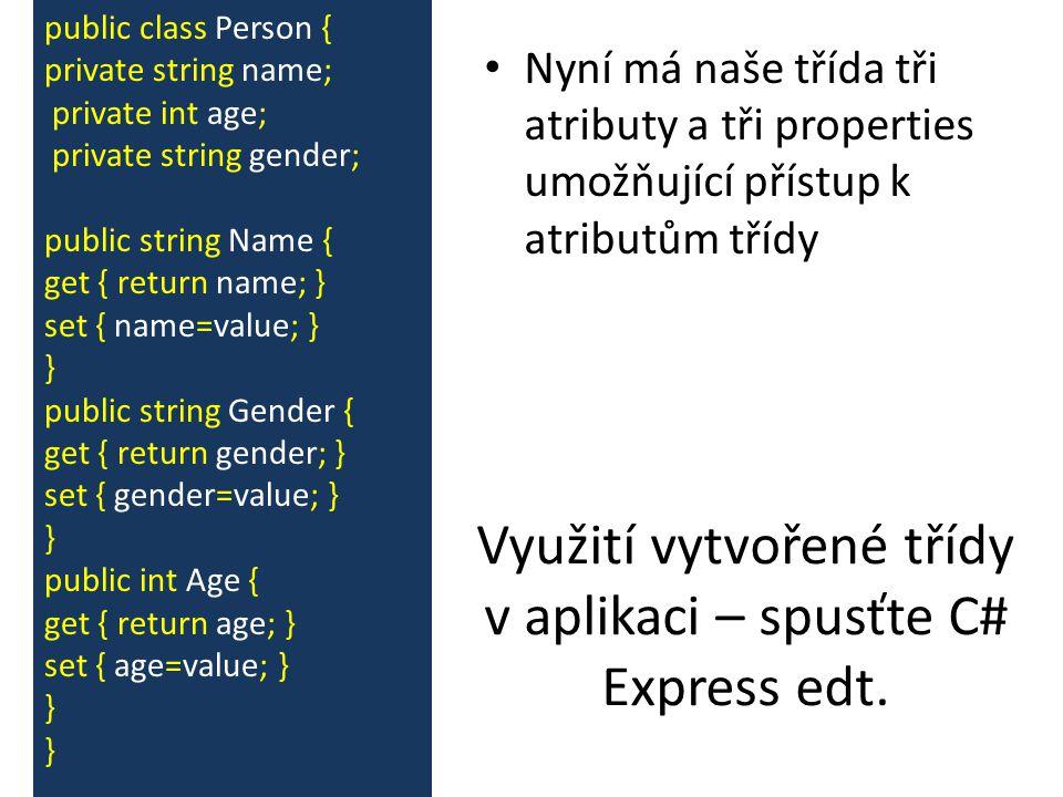 Nyní má naše třída tři atributy a tři properties umožňující přístup k atributům třídy public class Person { private string name; private int age; priv
