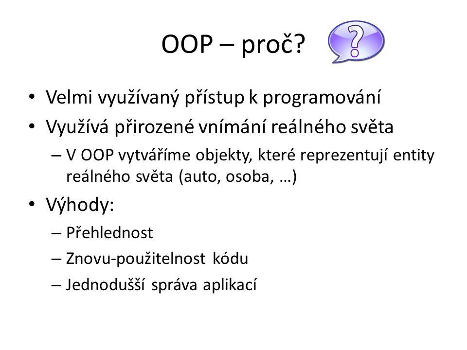 OOP – proč? Velmi využívaný přístup k programování Využívá přirozené vnímání reálného světa – V OOP vytváříme objekty, které reprezentují entity reáln