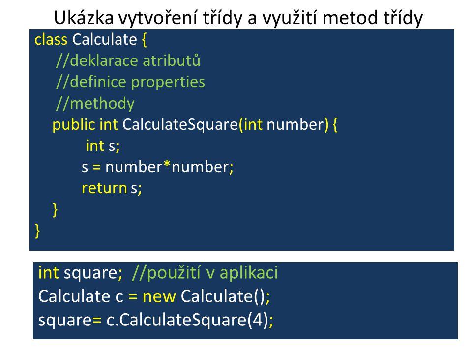 Ukázka vytvoření třídy a využití metod třídy class Calculate { //deklarace atributů //definice properties //methody public int CalculateSquare(int num