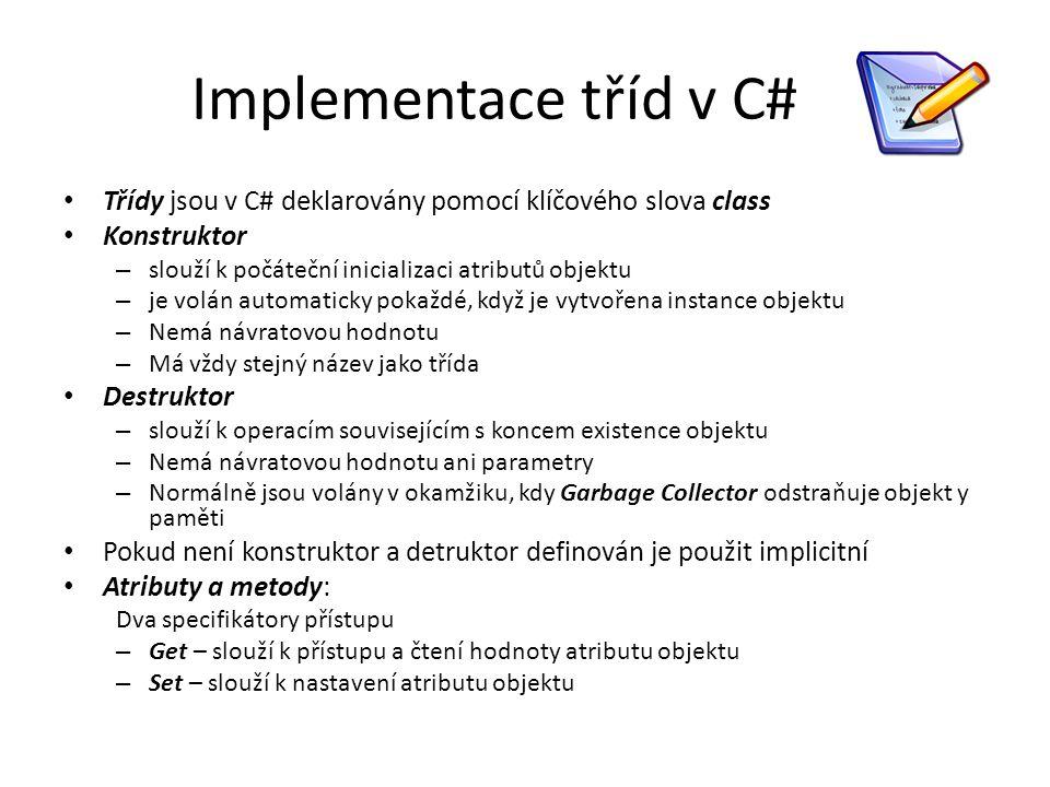 Implementace tříd v C# Třídy jsou v C# deklarovány pomocí klíčového slova class Konstruktor – slouží k počáteční inicializaci atributů objektu – je vo