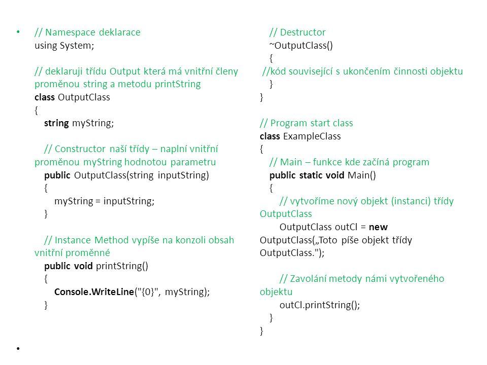 // Namespace deklarace using System; // deklaruji třídu Output která má vnitřní členy proměnou string a metodu printString class OutputClass { string