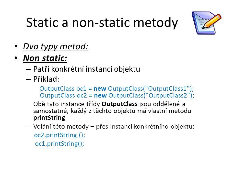 Static a non-static metody Dva typy metod: Non static: – Patří konkrétní instanci objektu – Příklad: OutputClass oc1 = new OutputClass(