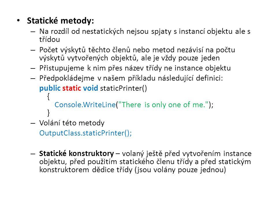 Statické metody: – Na rozdíl od nestatických nejsou spjaty s instancí objektu ale s třídou – Počet výskytů těchto členů nebo metod nezávisí na počtu v