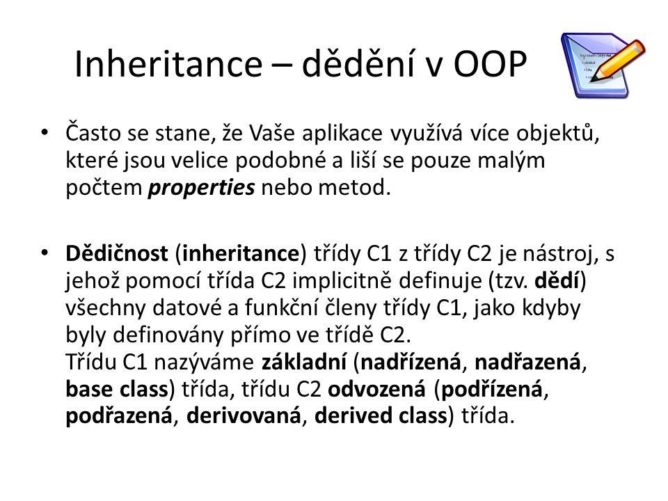 Inheritance – dědění v OOP Často se stane, že Vaše aplikace využívá více objektů, které jsou velice podobné a liší se pouze malým počtem properties ne