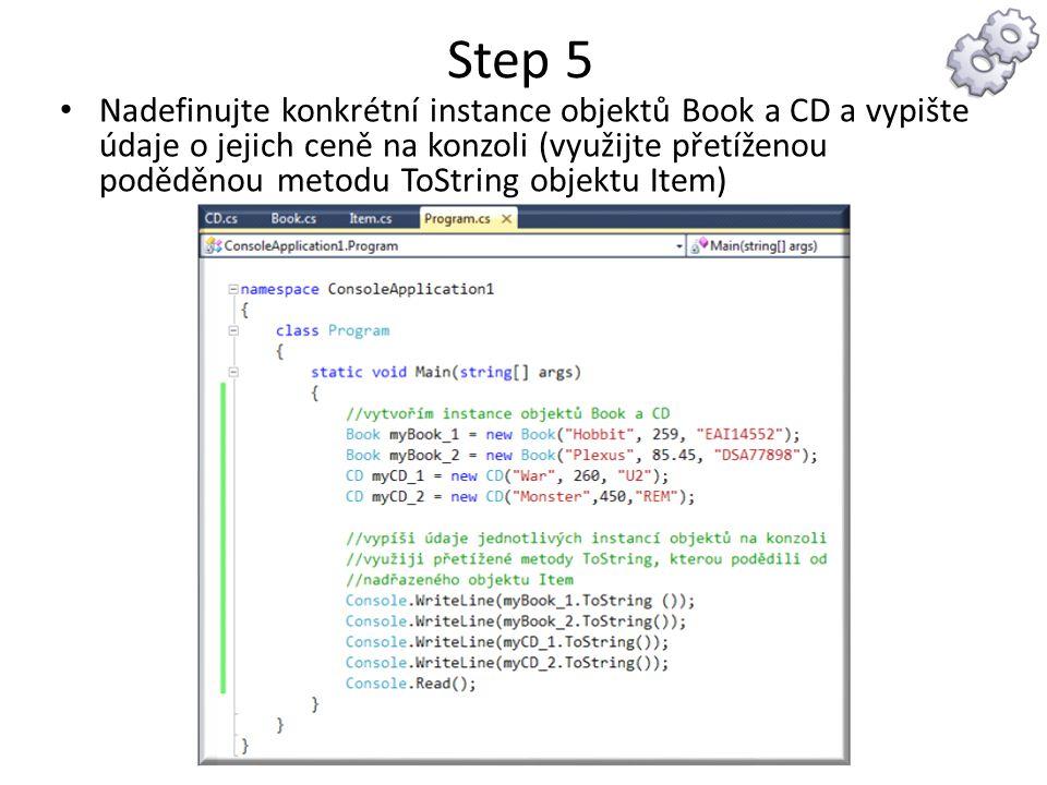 Step 5 Nadefinujte konkrétní instance objektů Book a CD a vypište údaje o jejich ceně na konzoli (využijte přetíženou poděděnou metodu ToString objekt