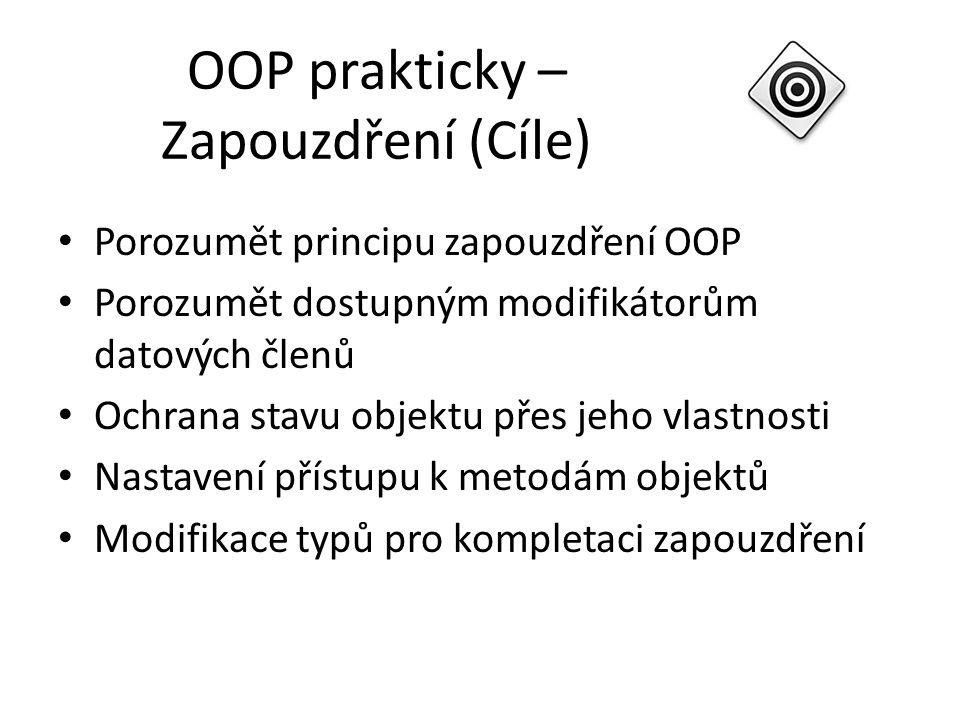 OOP prakticky – Zapouzdření (Cíle) Porozumět principu zapouzdření OOP Porozumět dostupným modifikátorům datových členů Ochrana stavu objektu přes jeho