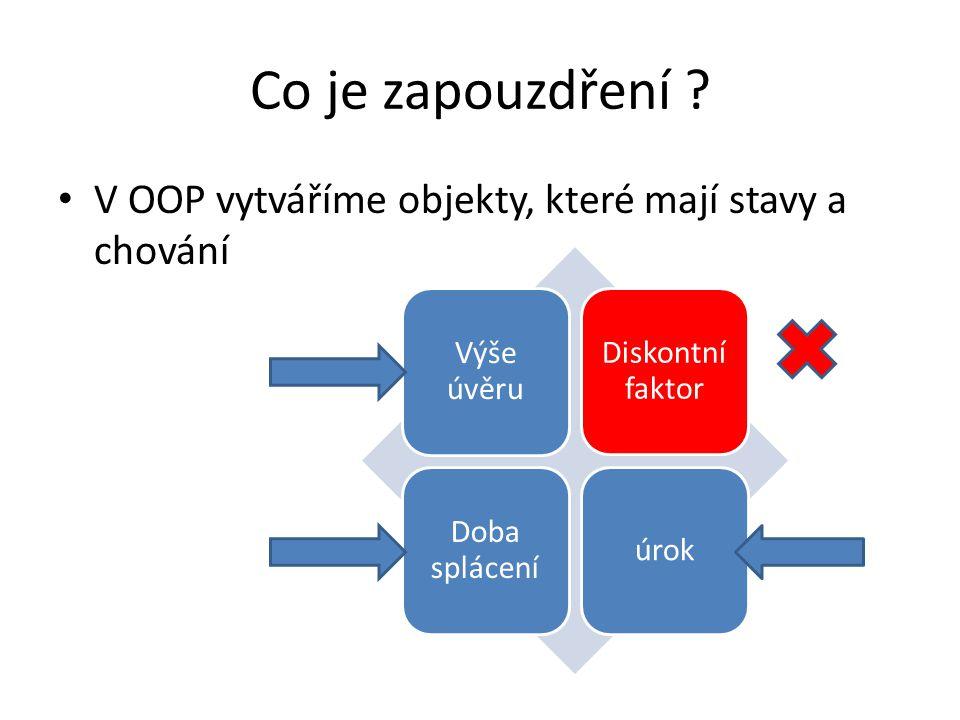 Co je zapouzdření ? V OOP vytváříme objekty, které mají stavy a chování Výše úvěru Diskontní faktor Doba splácení úrok