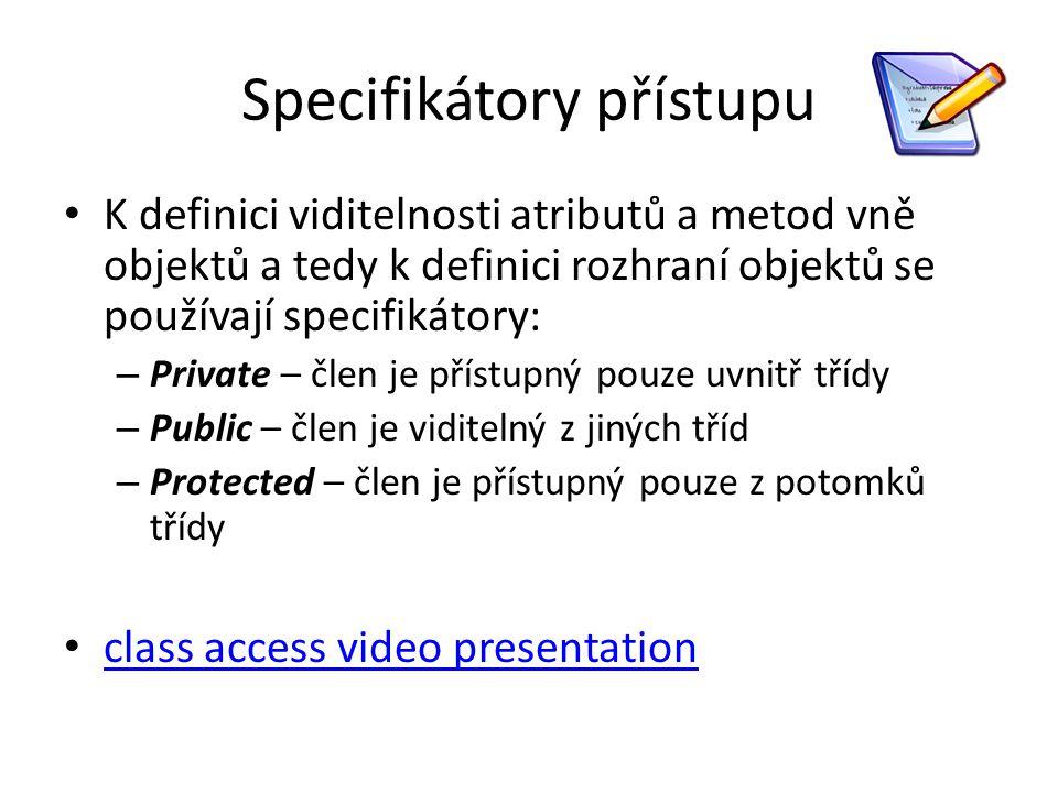 Specifikátory přístupu K definici viditelnosti atributů a metod vně objektů a tedy k definici rozhraní objektů se používají specifikátory: – Private –