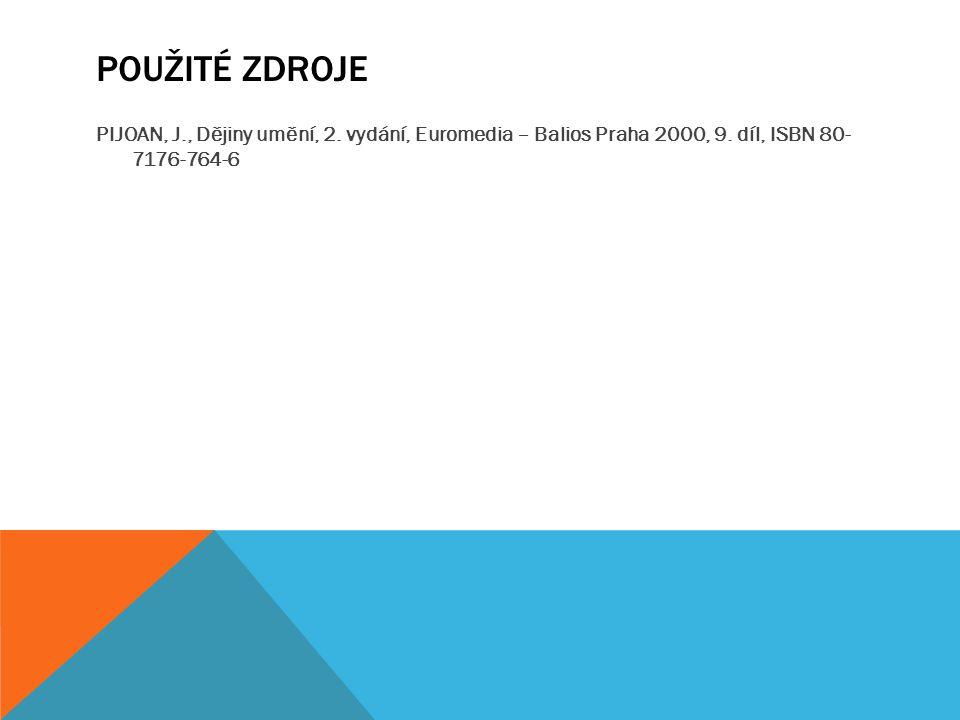 POUŽITÉ ZDROJE PIJOAN, J., Dějiny umění, 2.vydání, Euromedia – Balios Praha 2000, 9.