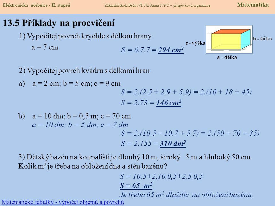 Povrch krychle Povrch kvádru a a a a a a a aa c b b b c c a a.b a.c b.c Vypočítej povrch kvádru, a = 6 cm, b = 4 cm, c = 3 cm.