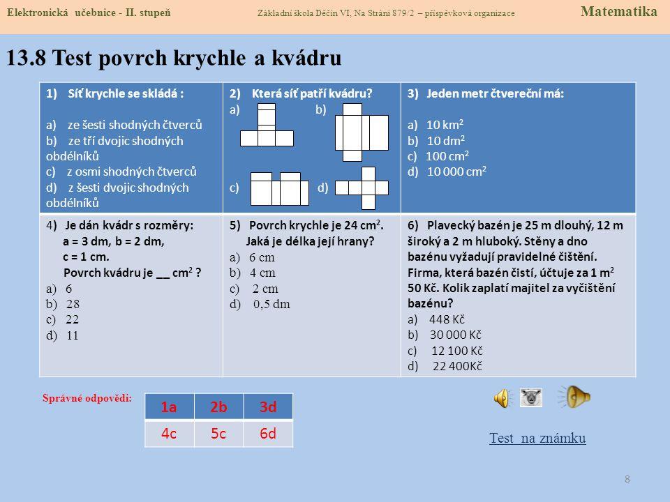 13.7 CLIL - Surface Area of Cube and Cuboid Vocabulary č tverec-square č tvereční (jednotky)-square č ára, přímka-line d élka-length h rana-edge k vádr-cuboid k rychle-cube o bdélník-rectangle o bsah-area p alce (anglická jednotka délky) -inches p říklad-example p ovrch-surface s íť krychle-net cube o bsah stěny čtverce- area of any square face š ířka kvádru-breadth v rchol- vertex, pl.