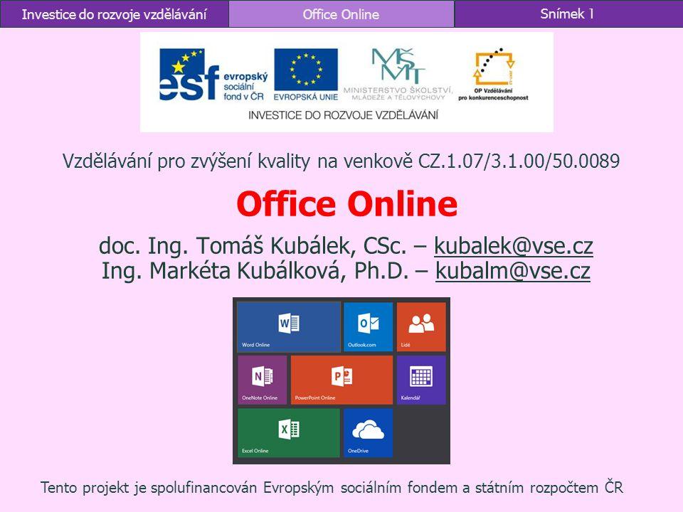 Investice do rozvoje vzděláváníOffice OnlineSnímek 1 Office Online doc. Ing. Tomáš Kubálek, CSc. – kubalek@vse.czkubalek@vse.cz Ing. Markéta Kubálková