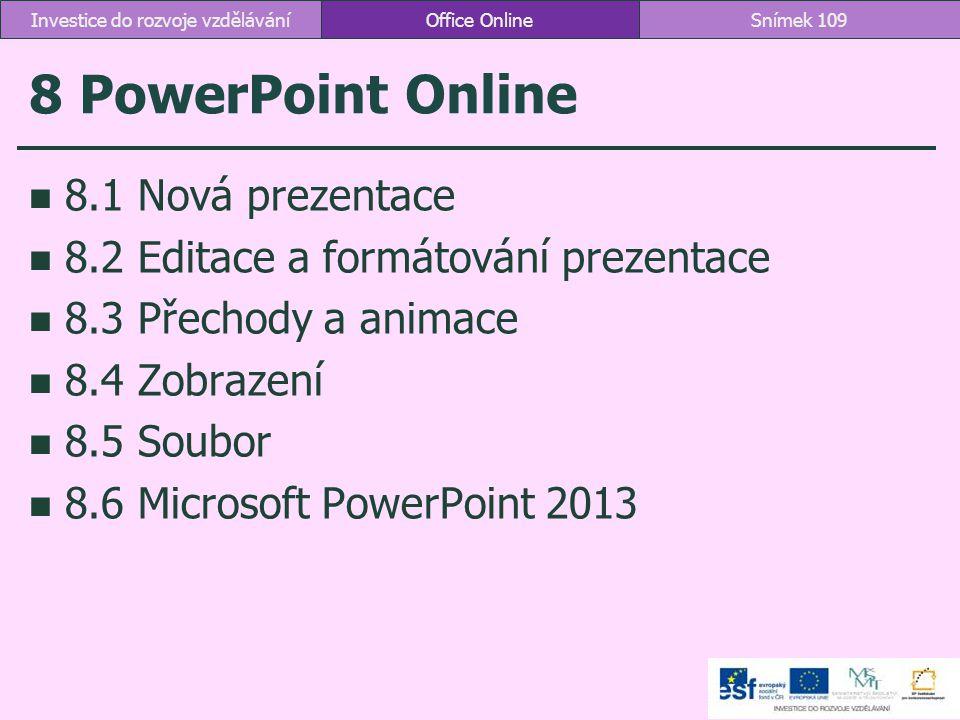 8 PowerPoint Online 8.1 Nová prezentace 8.2 Editace a formátování prezentace 8.3 Přechody a animace 8.4 Zobrazení 8.5 Soubor 8.6 Microsoft PowerPoint