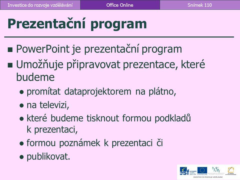 Prezentační program PowerPoint je prezentační program Umožňuje připravovat prezentace, které budeme promítat dataprojektorem na plátno, na televizi, k