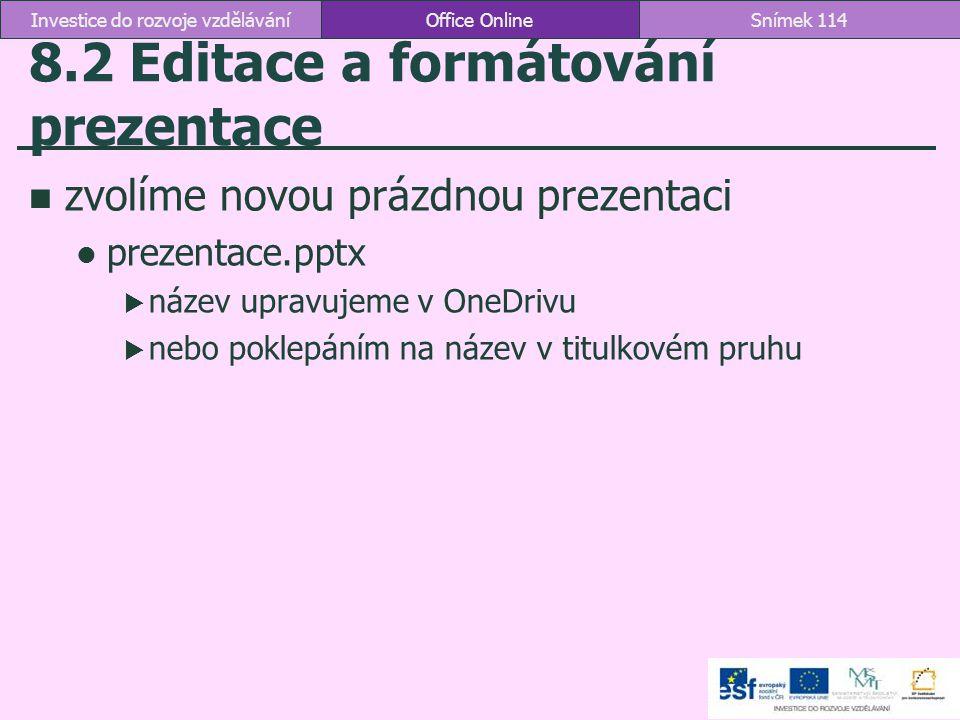 8.2 Editace a formátování prezentace zvolíme novou prázdnou prezentaci prezentace.pptx  název upravujeme v OneDrivu  nebo poklepáním na název v titu