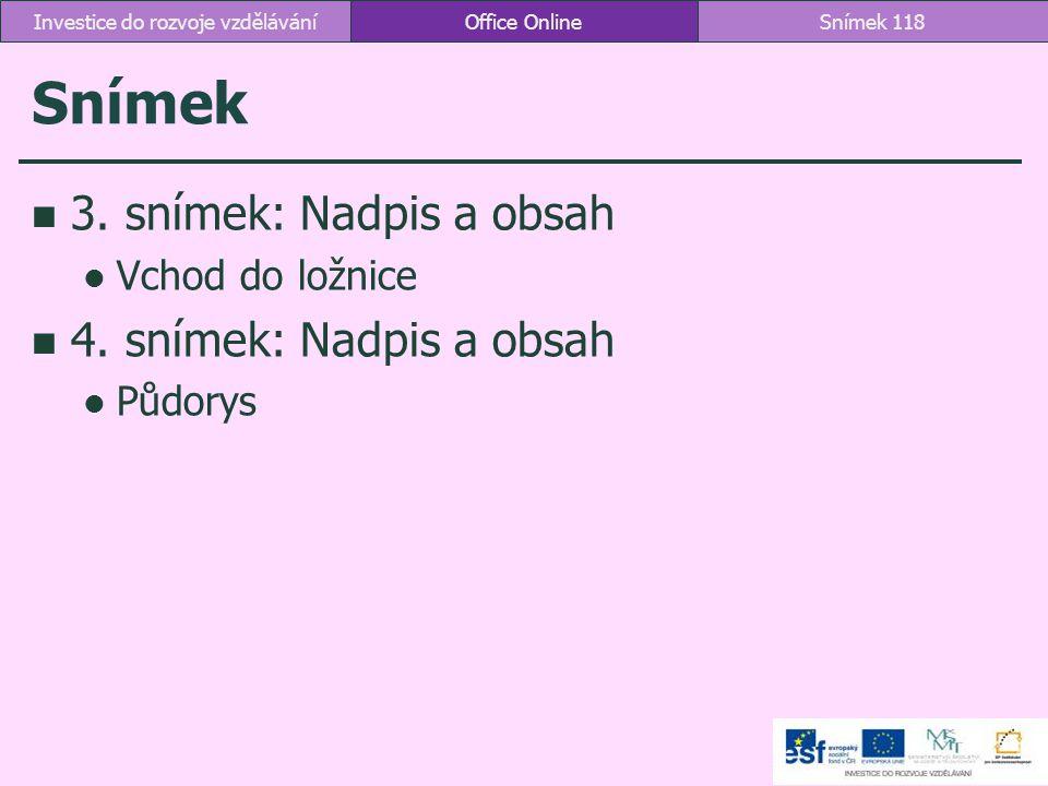 Snímek 3. snímek: Nadpis a obsah Vchod do ložnice 4. snímek: Nadpis a obsah Půdorys Office OnlineSnímek 118Investice do rozvoje vzdělávání