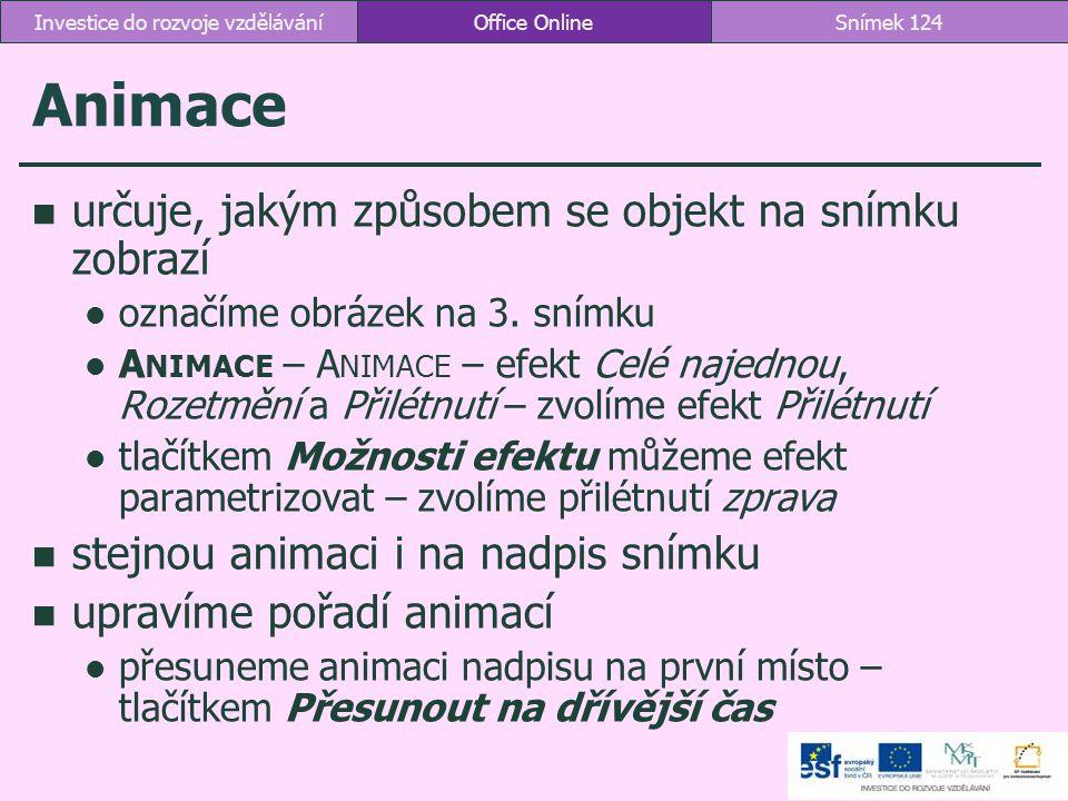 Animace určuje, jakým způsobem se objekt na snímku zobrazí označíme obrázek na 3. snímku A NIMACE – A NIMACE – efekt Celé najednou, Rozetmění a Přilét