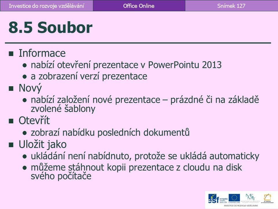 8.5 Soubor Informace nabízí otevření prezentace v PowerPointu 2013 a zobrazení verzí prezentace Nový nabízí založení nové prezentace – prázdné či na z
