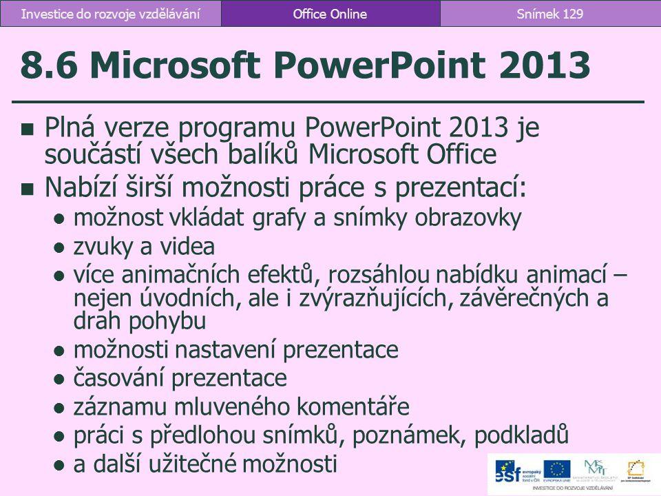 8.6 Microsoft PowerPoint 2013 Plná verze programu PowerPoint 2013 je součástí všech balíků Microsoft Office Nabízí širší možnosti práce s prezentací:
