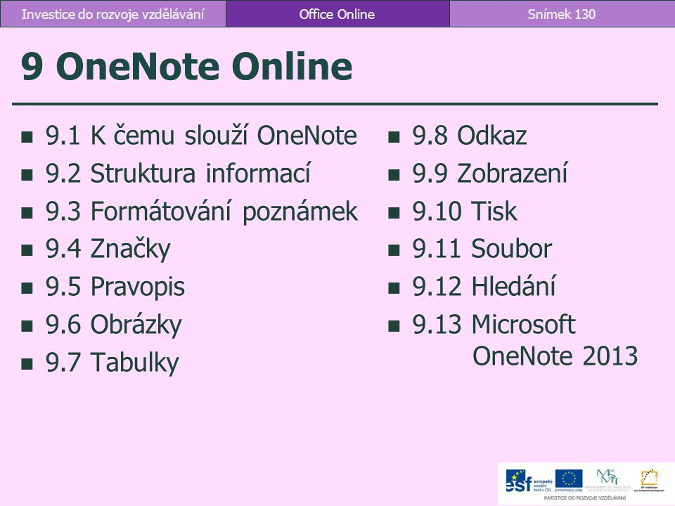 9 OneNote Online 9.1 K čemu slouží OneNote 9.2 Struktura informací 9.3 Formátování poznámek 9.4 Značky 9.5 Pravopis 9.6 Obrázky 9.7 Tabulky 9.8 Odkaz