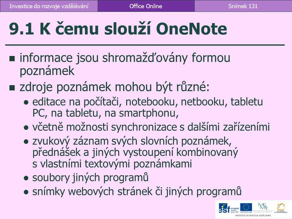 9.1 K čemu slouží OneNote informace jsou shromažďovány formou poznámek zdroje poznámek mohou být různé: editace na počítači, notebooku, netbooku, tabl