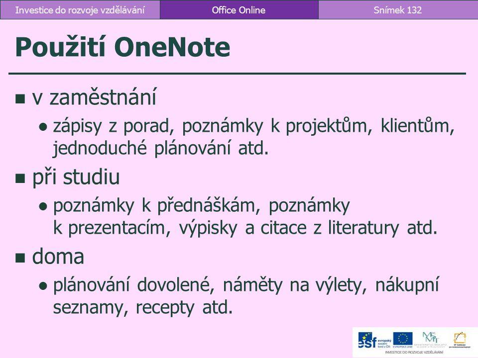 Použití OneNote v zaměstnání zápisy z porad, poznámky k projektům, klientům, jednoduché plánování atd. při studiu poznámky k přednáškám, poznámky k pr