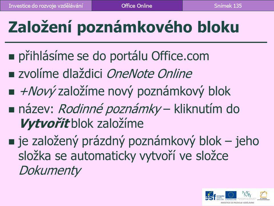 Založení poznámkového bloku přihlásíme se do portálu Office.com zvolíme dlaždici OneNote Online +Nový založíme nový poznámkový blok název: Rodinné poz