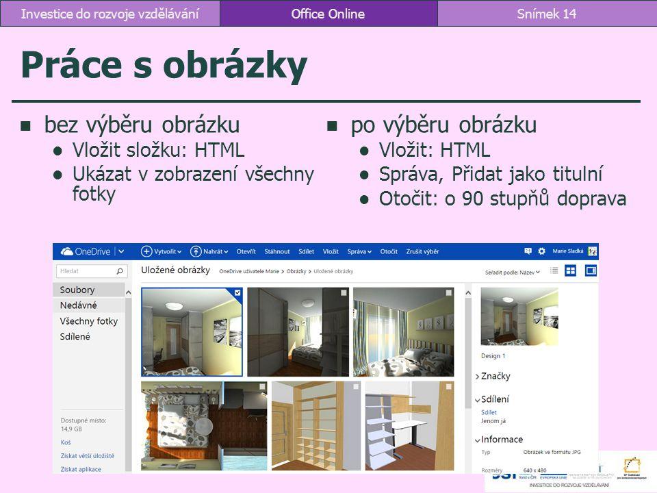 Práce s obrázky bez výběru obrázku Vložit složku: HTML Ukázat v zobrazení všechny fotky po výběru obrázku Vložit: HTML Správa, Přidat jako titulní Oto