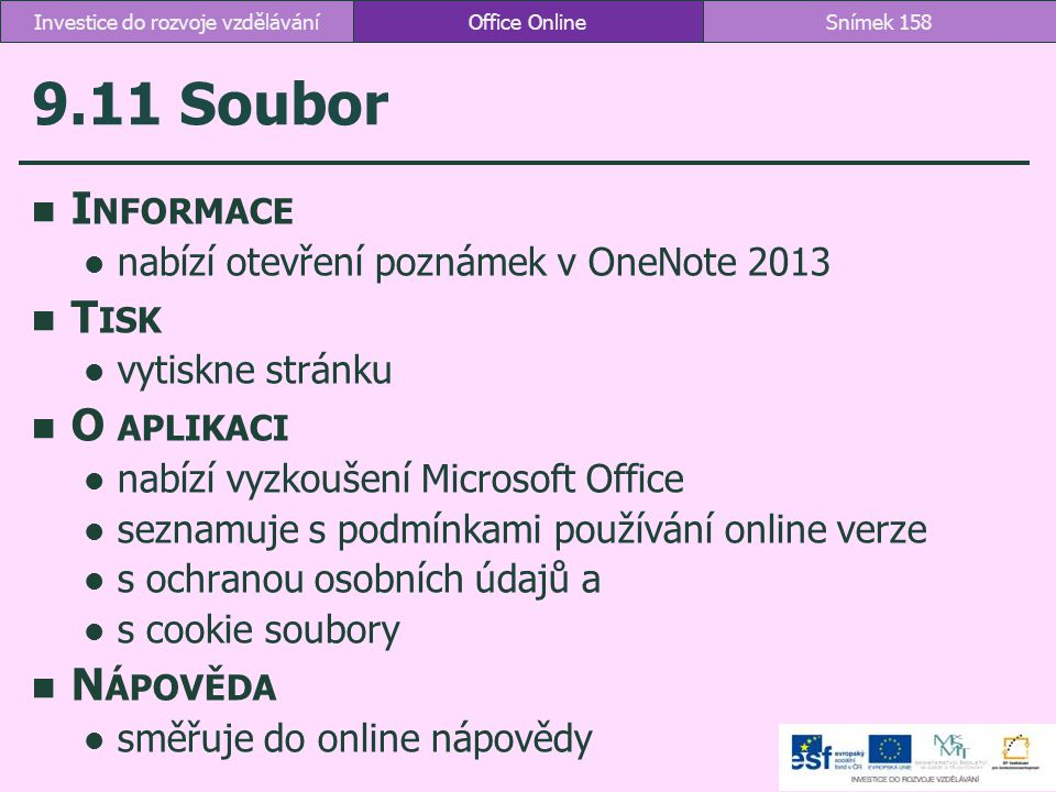 9.11 Soubor I NFORMACE nabízí otevření poznámek v OneNote 2013 T ISK vytiskne stránku O APLIKACI nabízí vyzkoušení Microsoft Office seznamuje s podmín