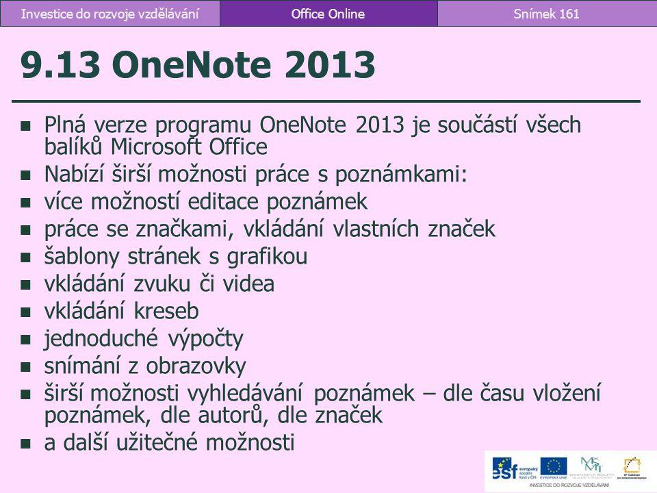 9.13 OneNote 2013 Plná verze programu OneNote 2013 je součástí všech balíků Microsoft Office Nabízí širší možnosti práce s poznámkami: více možností e
