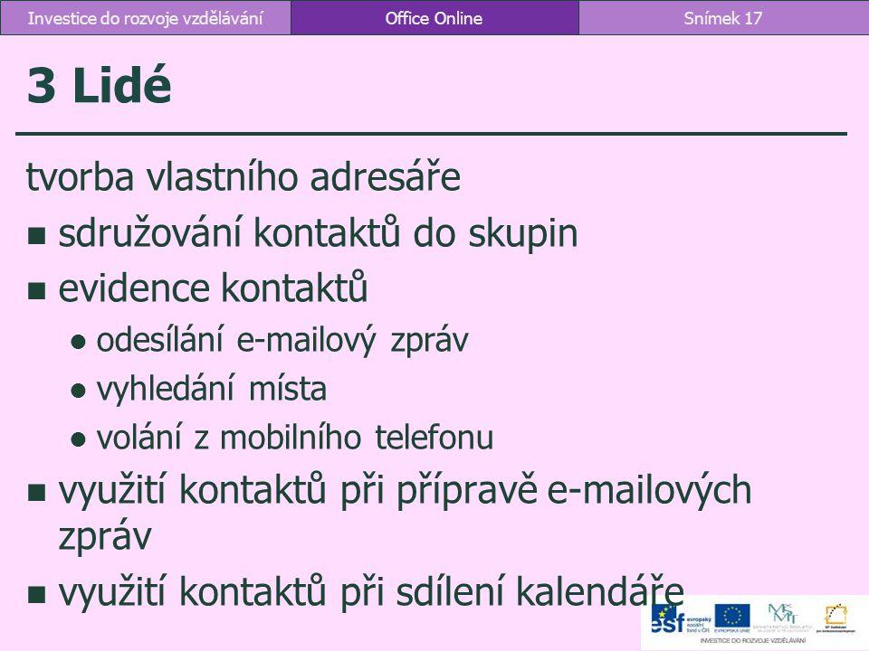 3 Lidé Office OnlineSnímek 17Investice do rozvoje vzdělávání tvorba vlastního adresáře sdružování kontaktů do skupin evidence kontaktů odesílání e-mai