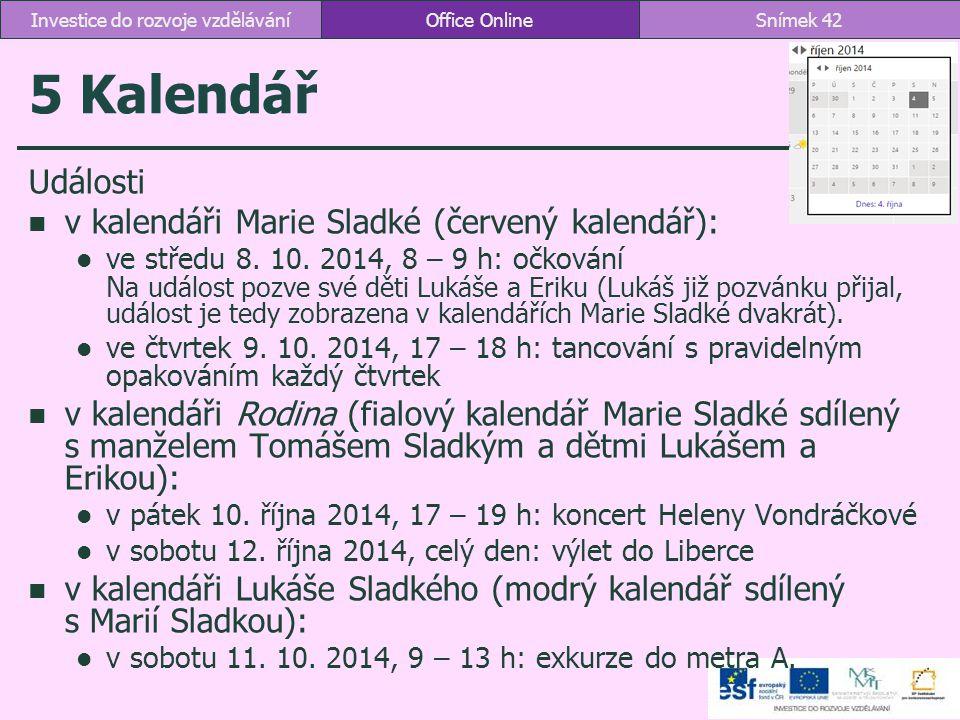 5 Kalendář Office OnlineSnímek 42Investice do rozvoje vzdělávání Události v kalendáři Marie Sladké (červený kalendář): ve středu 8. 10. 2014, 8 – 9 h: