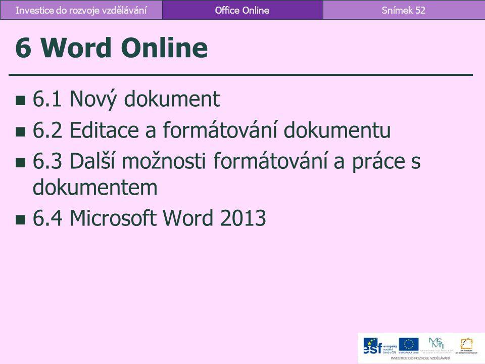 6 Word Online 6.1 Nový dokument 6.2 Editace a formátování dokumentu 6.3 Další možnosti formátování a práce s dokumentem 6.4 Microsoft Word 2013 Office