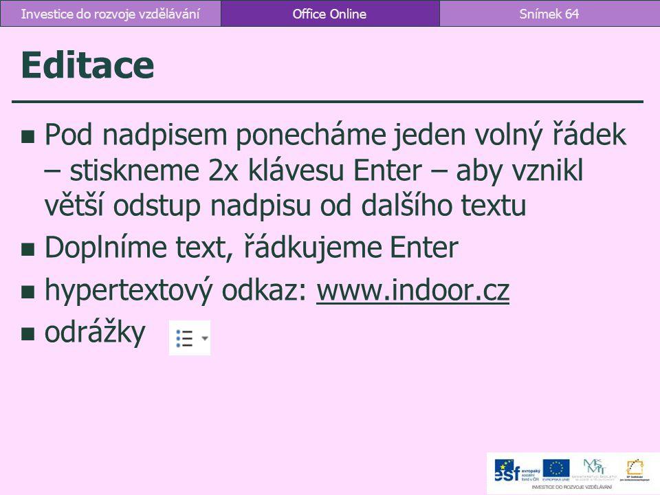 Editace Pod nadpisem ponecháme jeden volný řádek – stiskneme 2x klávesu Enter – aby vznikl větší odstup nadpisu od dalšího textu Doplníme text, řádkuj