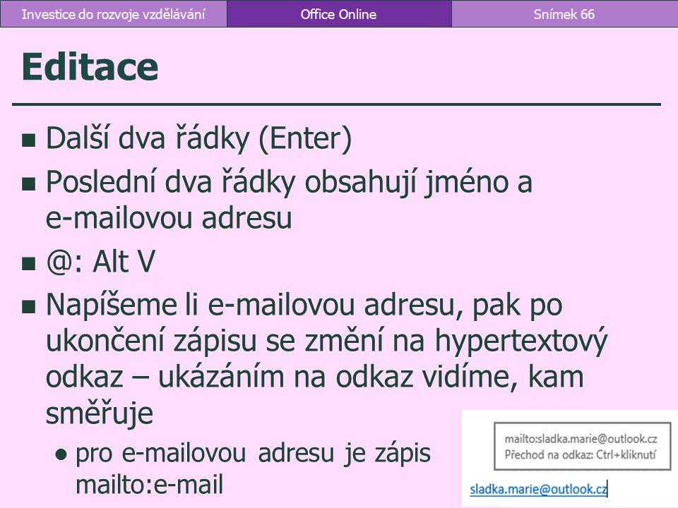 Editace Další dva řádky (Enter) Poslední dva řádky obsahují jméno a e-mailovou adresu @: Alt V Napíšeme li e-mailovou adresu, pak po ukončení zápisu s