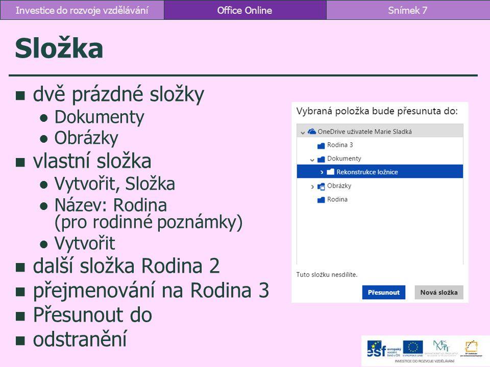 9.11 Soubor I NFORMACE nabízí otevření poznámek v OneNote 2013 T ISK vytiskne stránku O APLIKACI nabízí vyzkoušení Microsoft Office seznamuje s podmínkami používání online verze s ochranou osobních údajů a s cookie soubory N ÁPOVĚDA směřuje do online nápovědy Office OnlineSnímek 158Investice do rozvoje vzdělávání