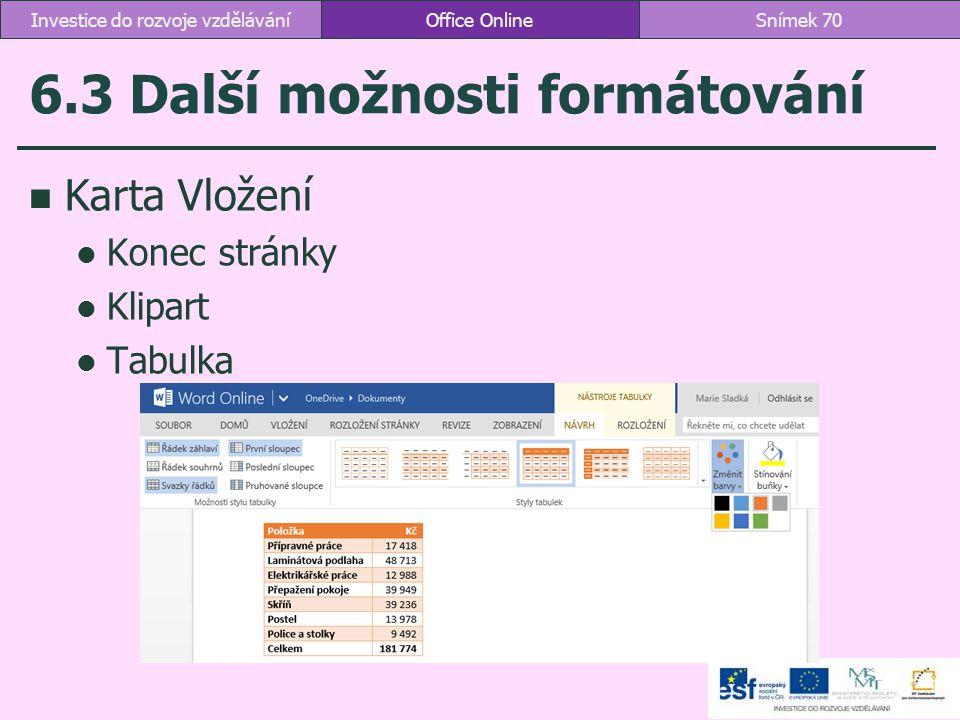 6.3 Další možnosti formátování Karta Vložení Konec stránky Klipart Tabulka Office OnlineSnímek 70Investice do rozvoje vzdělávání