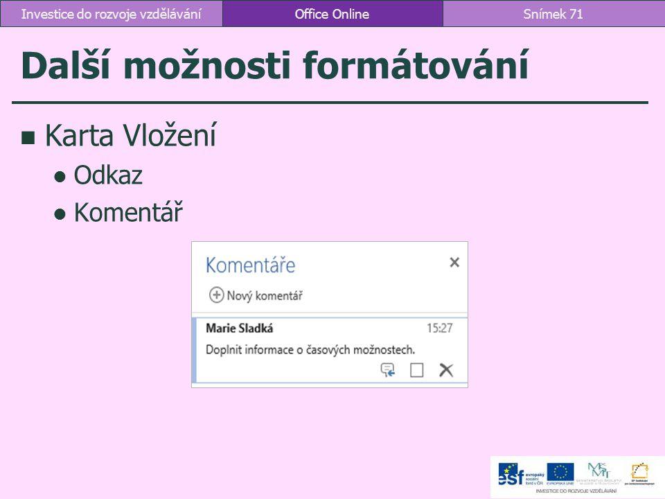 Další možnosti formátování Karta Vložení Odkaz Komentář Office OnlineSnímek 71Investice do rozvoje vzdělávání