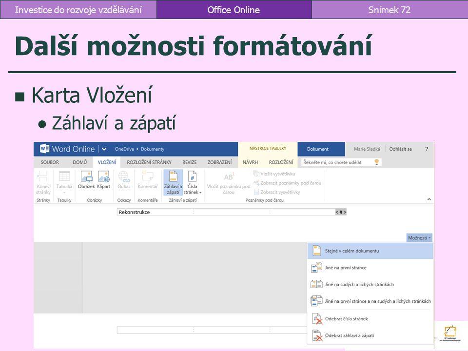 Další možnosti formátování Karta Vložení Záhlaví a zápatí Office OnlineSnímek 72Investice do rozvoje vzdělávání