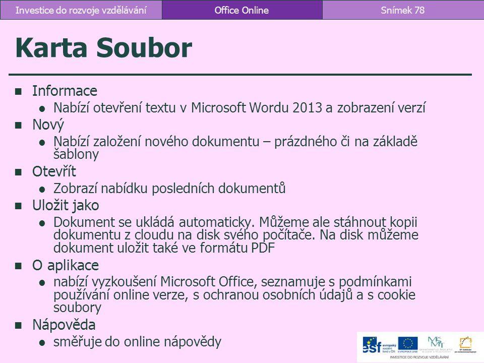 Karta Soubor Informace Nabízí otevření textu v Microsoft Wordu 2013 a zobrazení verzí Nový Nabízí založení nového dokumentu – prázdného či na základě