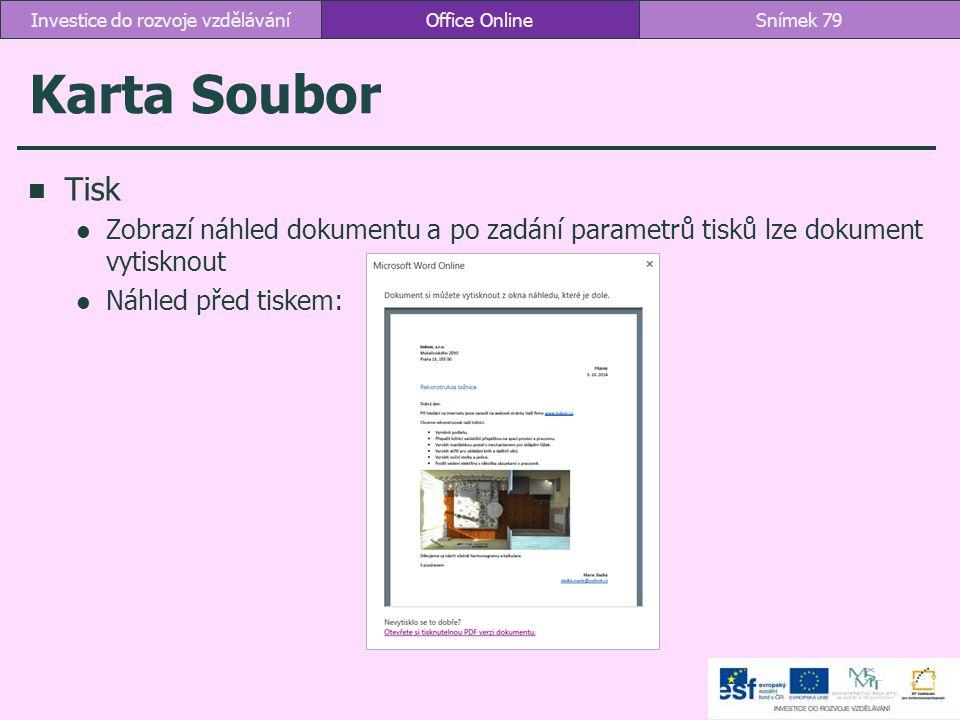 Karta Soubor Tisk Zobrazí náhled dokumentu a po zadání parametrů tisků lze dokument vytisknout Náhled před tiskem: Office OnlineSnímek 79Investice do