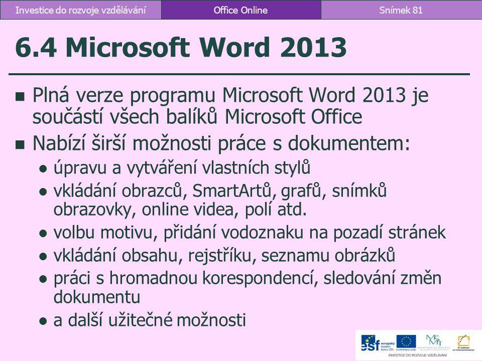6.4 Microsoft Word 2013 Plná verze programu Microsoft Word 2013 je součástí všech balíků Microsoft Office Nabízí širší možnosti práce s dokumentem: úp